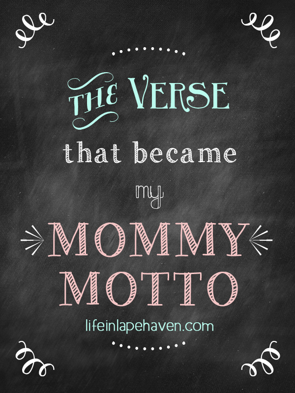 Life in Lape Haven: The Verse that Became My Mommy Motto