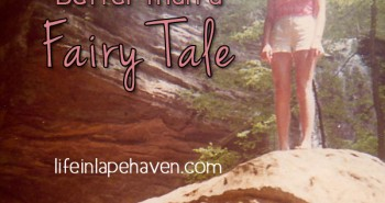 Life in Lape Haven: Better than a Fairy Tale - Mom on the rock