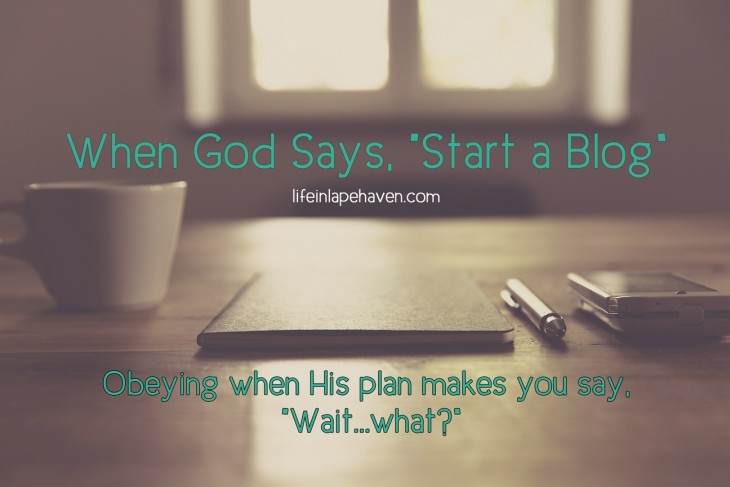 Life in Lape Haven: When God Says Start a Blog