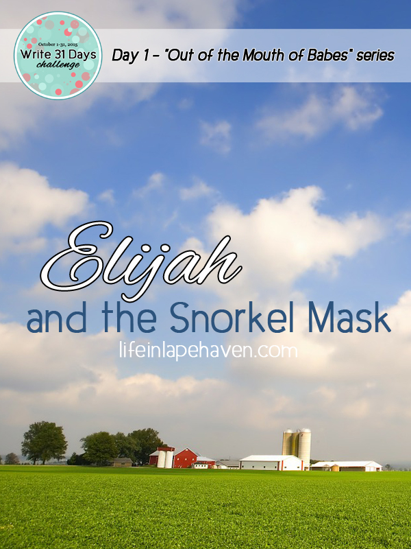 Life in Lape Haven: Write 31 Days - Out of the Mouth of Babes - Elijah and the Snorkel Mask. A reminder to be prepared in your armor before the battle strikes.