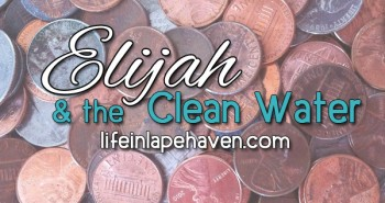 Life in Lape Haven: Write 31 Days - Out of the Mouth of Babes - Elijah and the Clean Water. Responding to needs with prayer and action.
