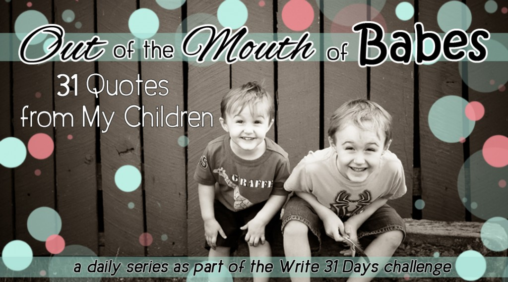 Life in Lape Haven: Write 31 Days - Out of the Mouth of Babes
