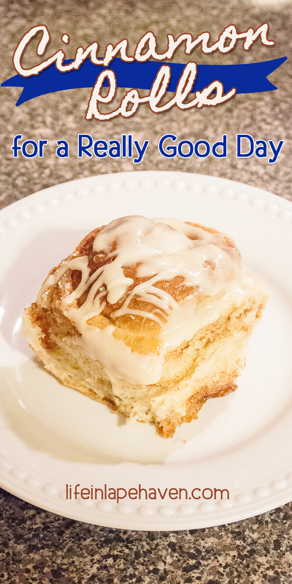 Cinnamon Rolls for a Really Good Day - Life in Lape Haven. Some recipes are perfect for celebrating a good day (or making a not-so-good day better). These easy homemade cinnamon rolls will make any day special!