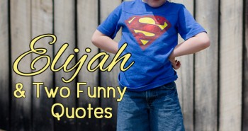 Life in Lape Haven: Write 31 Days - Elijah and Two Quotes. Celebrating the silliness of what my little boy says