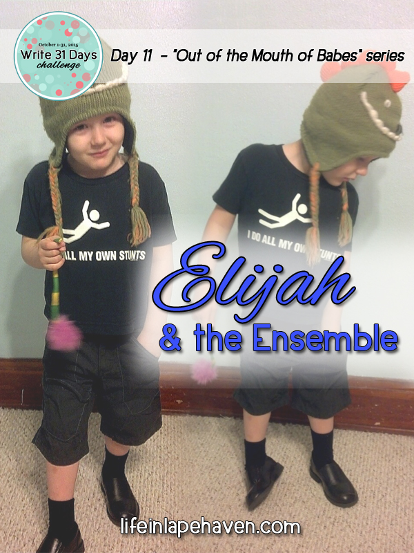Life in Lape Haven: Write 31 Days - Elijah and the Ensemble. Let's just be real and honest