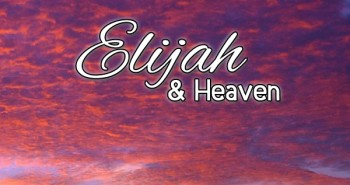 Life in Lape Haven: Write 31 Days - Elijah and Heaven. Elijah's conversation about meeting friends in Heaven.