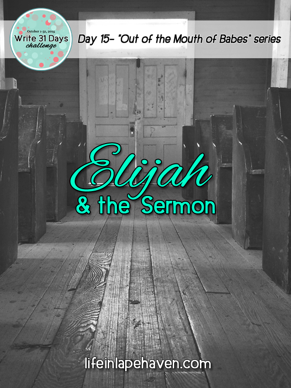Life in Lape Haven: Write 31 Days - Elijah and the Sermon. Keeping the gospel simple.