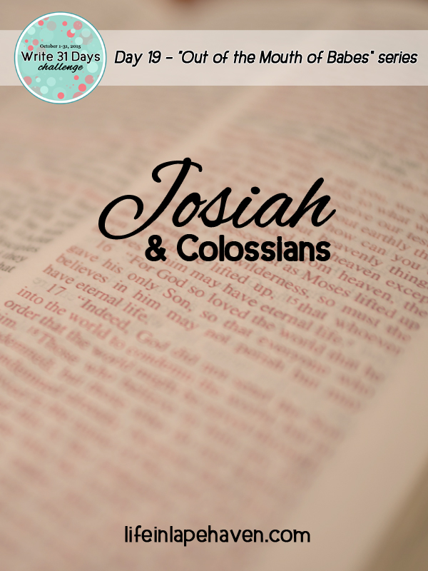 Life in Lape Haven: Write 31 Days - Josiah and Colossians. In teaching my children Bible verses, they reminded me that I also need to be remembering what God's Word says.