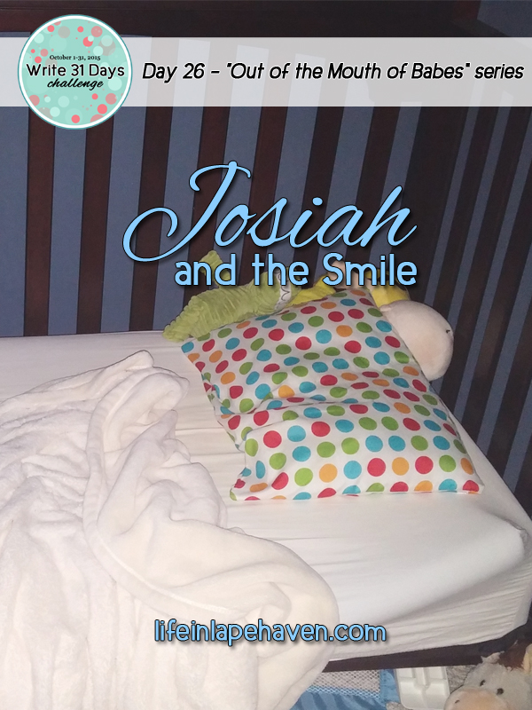 Life in Lape Haven: Josiah and the Smile. Sometimes we just need to take a second to close our eyes and listen for God.