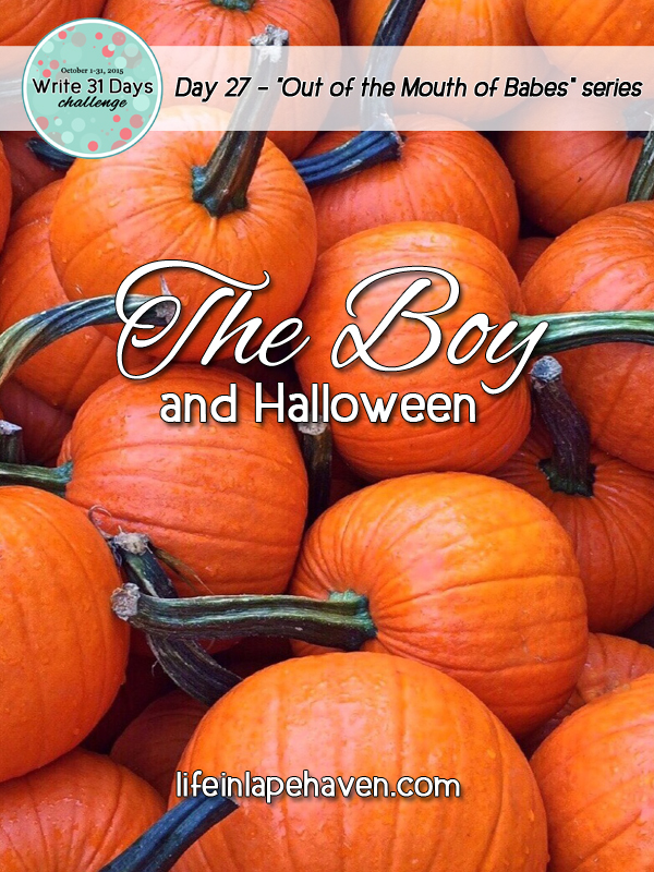 Life in Lape Haven: Write 31 Days - The Boy and Halloween. One child's quote sums up the dilemma Christians can face with Halloween and other choices