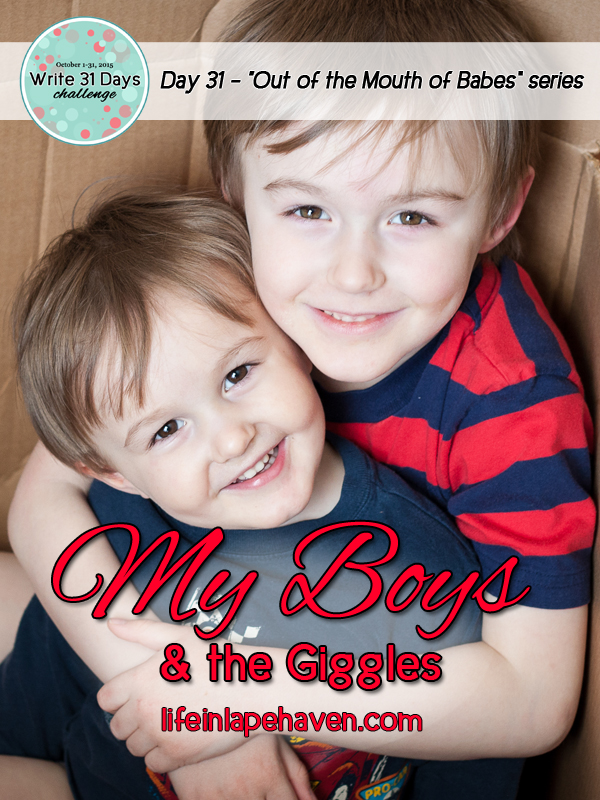 Life in Lape Haven: Write 31 Days - My Boys and the Giggles. A joyful conclusion to a challenging 31-day writing challenge.