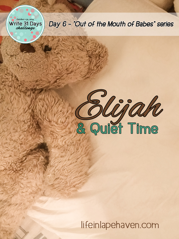 Life in Lape Haven: Write 31 Days - Out of the Mouth of Babes, Elijah and Quiet Time