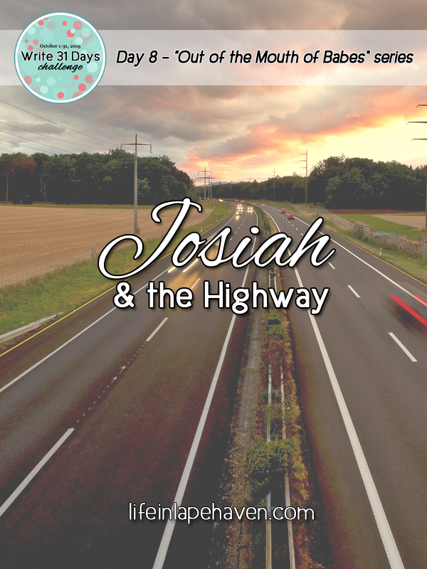 Life in Lape Haven: Write 31 Days, Josiah and the Highway