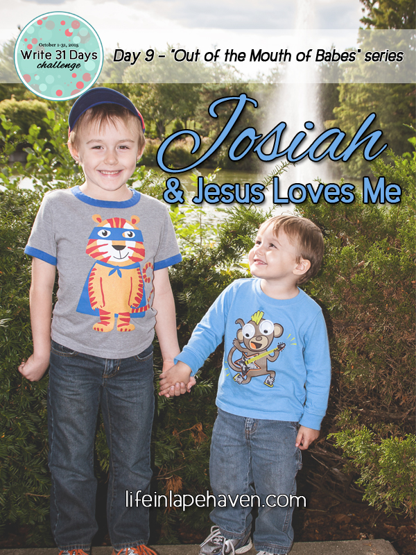 Life in Lape Haven: Write 31 Days, Josiah and Jesus Loves Me
