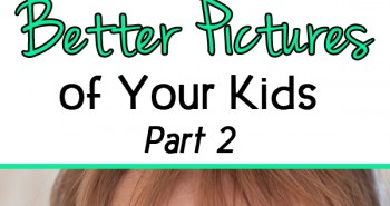 Life in Lape Haven: How to Take Better Pictures of Your Kids, Part 2. Simple tips and advice for taking better photos of your children, no matter what kind of camera you use.