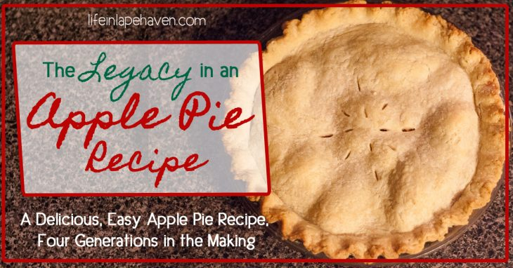 The Legacy in an Apple Pie - A Delicious, Easy Recipe Four Generations in the Making, Life in Lape Haven. This simple, delicious apple pie recipe combines one of my great-grandma's apple pie filling with another great-grandma's pie crust recipe.