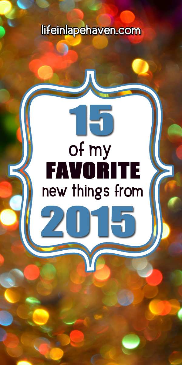 Life in Lape Haven: 15 of My Favorite New Things from 2015. A list of my favorite fun and random things from this past year, including apps, books, movies, and more.