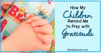 How My Children Remind Me to Pray with Gratitude -Life in Lape Haven. While listening to my little boys pray can be sweetly amusing, it can also be challenging and convicting because of how easily they thank God for the little things.
