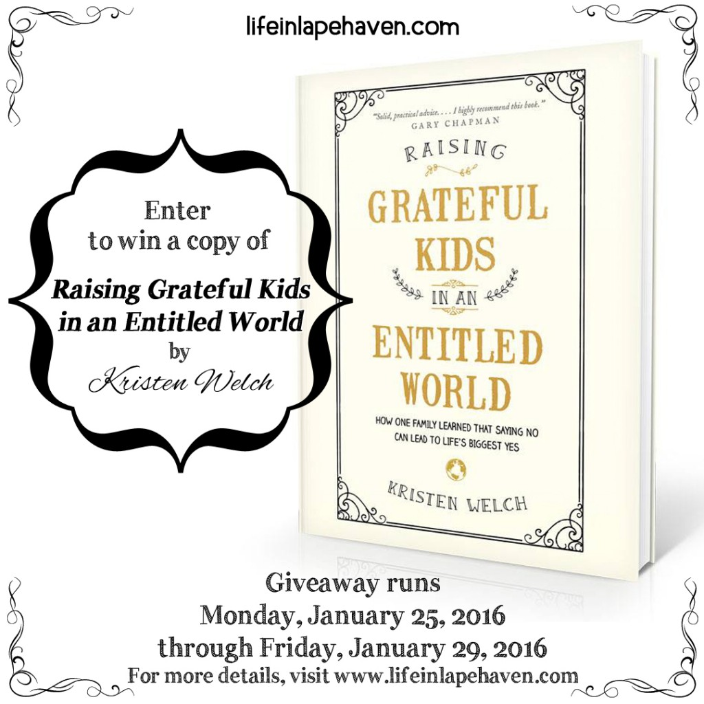 Life in Lape Haven: Raising Grateful Kids in an Entitled World Giveaway - You can win a copy of Kristen Welch's wonderful new book.