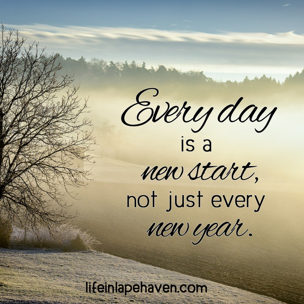 Life in Lape Haven: How to Start a Brand New Year Any Day. We don't have to wait until New Year's Day to start fresh, make changes, or pursue a goal. We can start a new year any day.