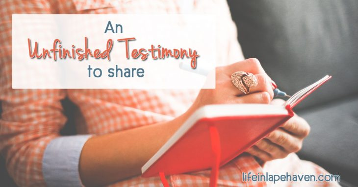 Life in Lape Haven: An Unfinished Testimony to Share. Your relationship with God is not just a single event in your history but rather a continuous story of all Jesus has done and is doing and will do throughout your life of following Him.