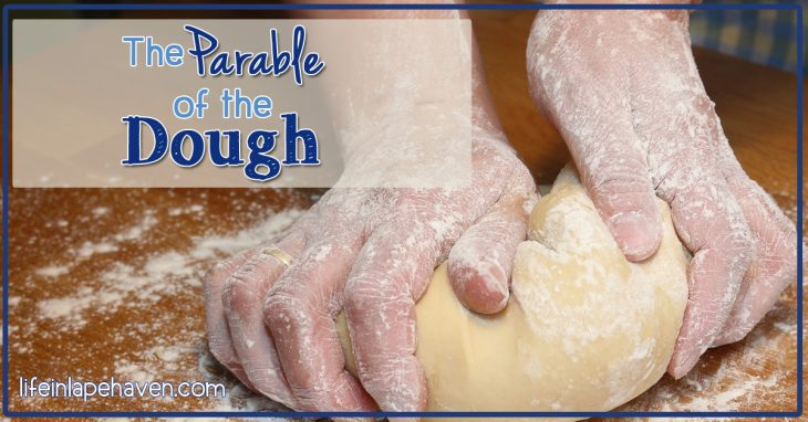 Life in Lape Haven: The Parable of the Dough. Kneading and rolling out dough one day became a spiritual lesson on being pliable and receptive to God's work in our life.