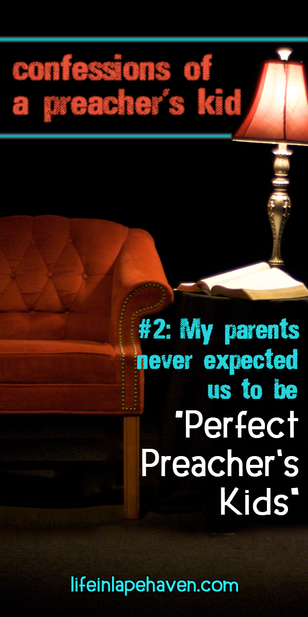 """Life in Lape Haven: Confessions of a Preacher's Kid: #2 - My Parents Never Expected Us to Be """"Perfect Preacher's Kids"""" - Expecting our children to always behave and never make mistakes is wrong, especially when we place the importance on the outward appearance and not their heart."""