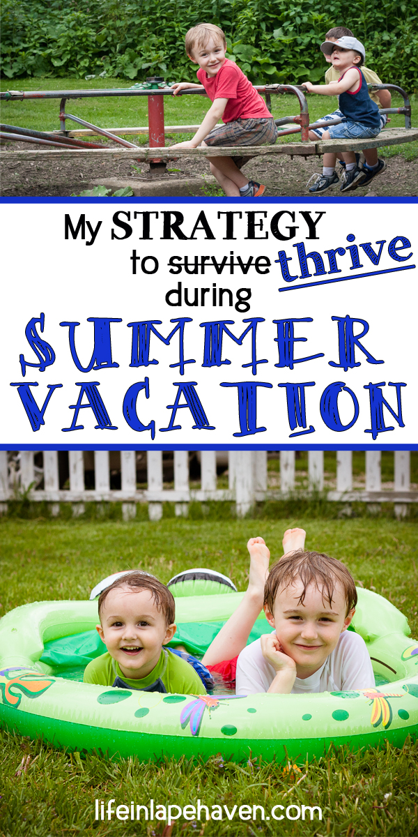 Life in Lape Haven: My Strategy to Thrive During Summer Vacation. WIth a plan for flexible structure, individual responsibilities and chores, and lots of fun activities this summer, I hope that our family can more than survive summer vacation. Lots of helpful links for how we can thrive as a family, enjoy our time together, and make great memories.