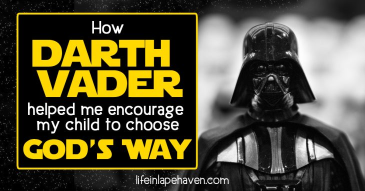 Life in Lape Haven: How Darth Vader Helped Me Encourage My Child to Choose God's Way - Sometimes the most random conversations with your children can be God's open door to planting seeds and building your child's spiritual, faith foundation, even one about Darth Vader and Star Wars.