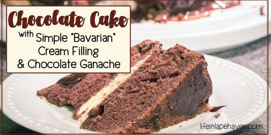 Chocolate Cake with Simple Bavarian Cream & Chocolate Ganache, Life in Lape Haven. Easy recipes for a tasty Bavarian cream filling and decadent chocolate ganache that take a regular boxed Devil's food cake from ordinary to extraordinary with very little effort or time!