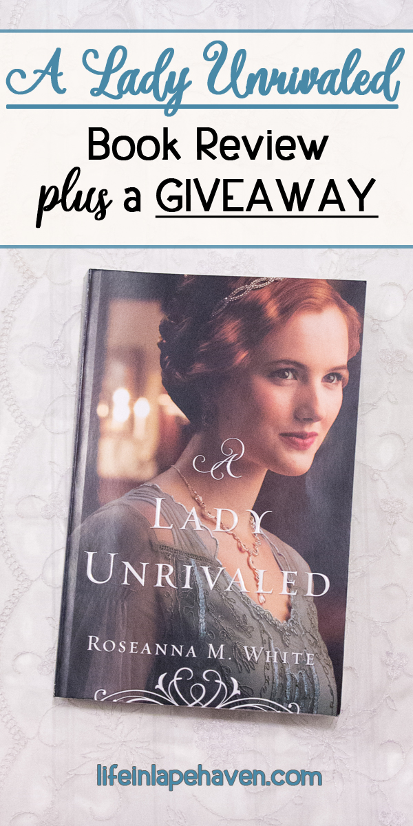 """Life in Lape Haven: A Lady Unrivaled - Book Review & Giveaway. Roseanna White's latest release in her Edwardian-era """"Ladies of the Manor"""" series is a perfect conclusion to all the intrigue, drama, and romance that we have followed throughout the trilogy. You can win a copy of her book, A Lady Unrivaled, by entering the giveaway."""