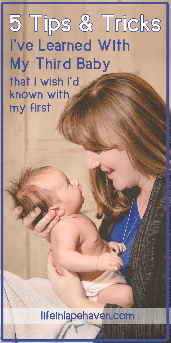 Life in Lape Haven: 5 Tips & Tricks I've Learned With My Third Baby that I Wished I'd Known with My First. Even though I've been a mother for nearly 7 years, I've learned a few new things with my third baby that would have been great to know years ago.