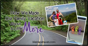 Life in Lape Haven: How We Made Our Family Vacation About A Little More. A simple idea on the day we began our trip gave our vacation an extra focus on kindness toward others.