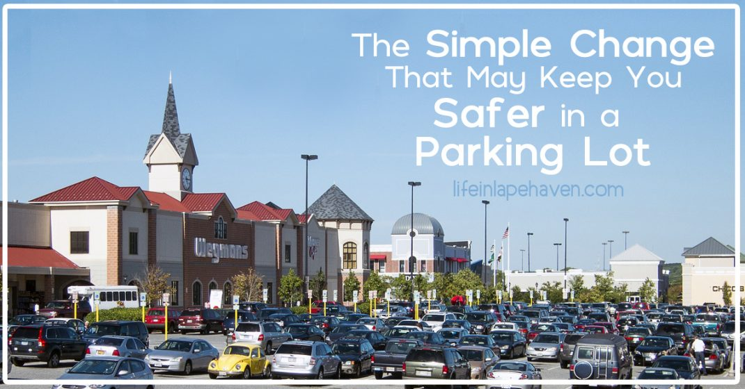 Life in Lape Haven: The Simple Change That May Keep You Safer in a Parking Lot. The end of a rough grocery shopping day with my boys ended up with a bit of a scare when I was caught off-guard in the parking lot. That's when I realized that a simple choice earlier made the incident even more dangerous for me and my children.