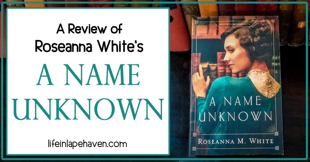 "Life in Lape Haven: A Review of Roseanna White's A Name Unknown. Roseanna White has released Book 1 of her ""Shadows Over England"" series, A Name Unknown, and here is my review of this new Christian historical fiction book set in Edwardian England just before World War I."