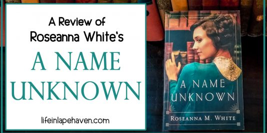 """Life in Lape Haven: A Review of Roseanna White's A Name Unknown. Roseanna White has released Book 1 of her """"Shadows Over England"""" series, A Name Unknown, and here is my review of this new Christian historical fiction book set in Edwardian England just before World War I."""