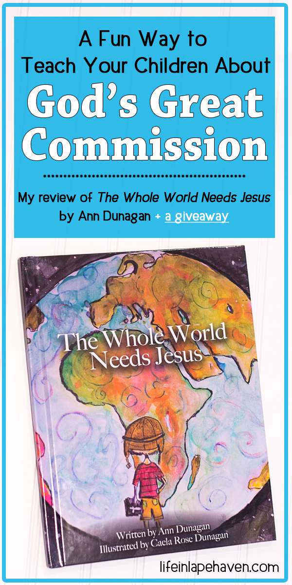 A Fun Way to Teach Your Children About God's Great Commission: A Review of The Whole World Needs Jesus by Ann Dunagan. This delightful children's book is full of whimsical illustrations and a message encouraging kids to share Jesus's love with the everyone.
