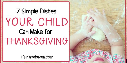 """7 Simple Dishes Your Child Can Make for Thanksgiving - Life in Lape Haven. Our kids like to be a part of everything we do, so it shouldn't have surprised me when my oldest really enjoyed making something """"on his own"""" to take to our family Thanksgiving gathering. Here are 7 easy recipe ideas that your children can help make for your holiday meal or other celebration."""