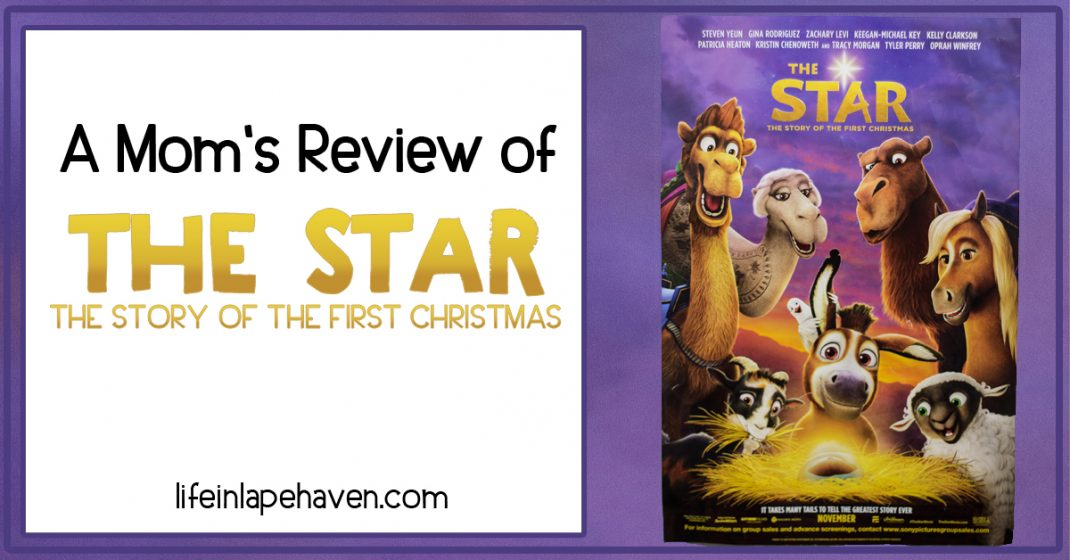 A Mom's Review of The Star : The Story of the First Christmas - Life in Lape Haven. This weekend my family saw the new Christmas movie, The Star, a children's animated film about the birth of Jesus but through the eyes of the animals. Here is my review and some thoughts on the movie.