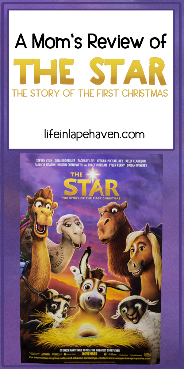 A Mom's Review of The Star: The Story of the First Christmas - Life in Lape Haven. This weekend my family saw the new Christmas movie, The Star, a children's animated film about the birth of Jesus but through the eyes of the animals. Here is my review and some thoughts on the movie.