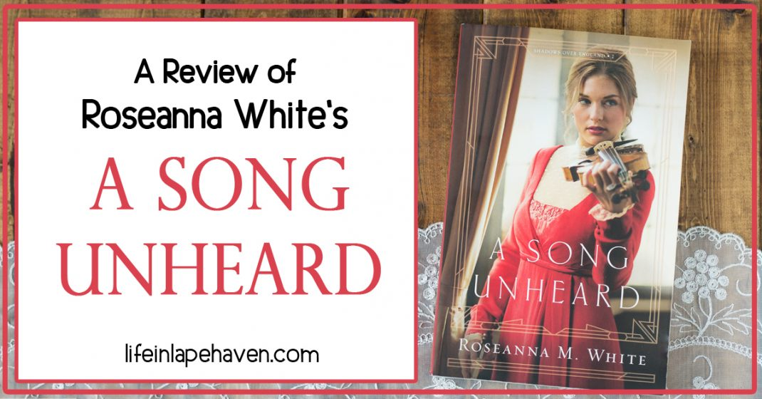 """A Review of Roseanna White's A SONG UNHEARD - Life in Lape Haven. In """"A Song Unheard,"""" Roseanna White has written one of her most flowing, lyrical tales yet. Here is my review of the second book in her """"Shadows Over England"""" series."""