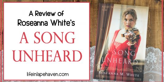 "A Review of Roseanna White's A SONG UNHEARD - Life in Lape Haven. In ""A Song Unheard,"" Roseanna White has written one of her most flowing, lyrical tales yet. Here is my review of the second book in her ""Shadows Over England"" series."
