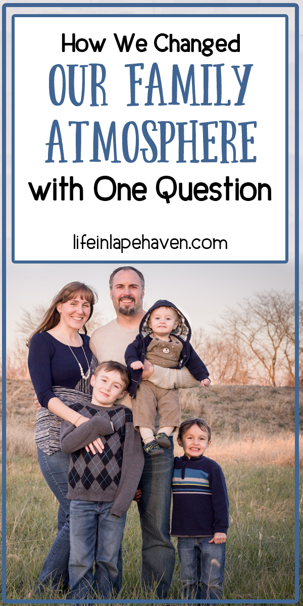 How We Changed Our Family Atmosphere With One Question - Life in Lape Haven. The worst part of our special family evening became the best, most memorable part with just one simple question that changed the atmosphere in our family.
