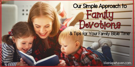 Our Simple Approach to Family Devotions & Tips for Your Family Bible Time - Life in Lape Haven. Sometimes the thought of doing family devotions or reading the Bible with your kids can be overwhelming & daunting. But it doesn't have to be that way. Here's the simple way we do devotions as a family and some tips for your family's Bible time.