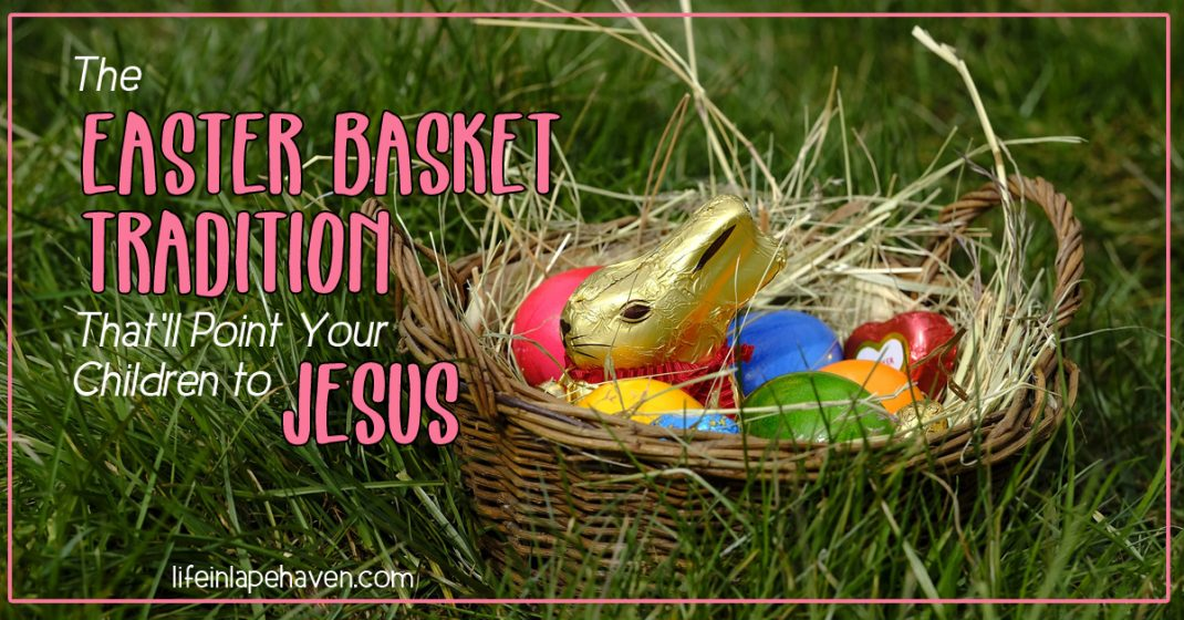 The Easter Basket Tradition That'll Point Your Children to Jesus - Life in Lape Haven. When I saw this mom's idea for presenting her kids' Easter basket in a way that shared the gospel and left an eternal impact, I knew we would have to start a new tradition that very year.